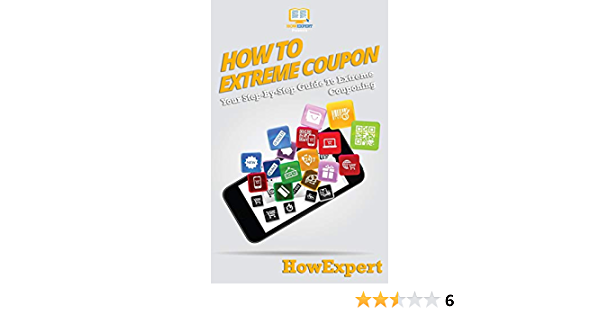 How To Extreme Coupon Your Step By Step Guide To Extreme Couponing Howexpert 9781950864300 Amazon Com Books