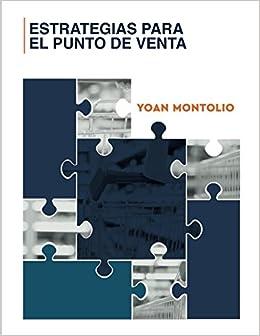 Estrategias para el Punto de Venta (Spanish Edition): MBA Yoan Alain Montolio: 9781549847530: Amazon.com: Books