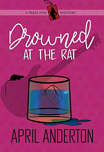 Drowned at The Rat: A Press Pass Mystery (Press Pass Mysteries Book 2) by [Anderton, April]