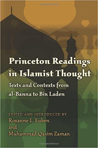 Princeton Readings in Islamist Thought: Texts and Contexts from al-Banna to Bin Laden (Princeton Studies in Muslim Politics) Roxanne L. Euben and Muhammad Qasim Zaman