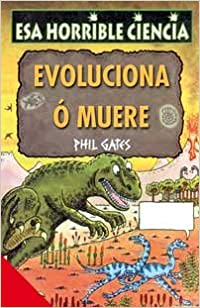 Evoluciona O Muere / Evolve or Die (Coleccion Esa Horrible Ciencia)