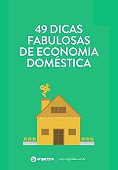 49 dicas fabulosas de economia doméstica: Finanças pessoais por [Organizze]