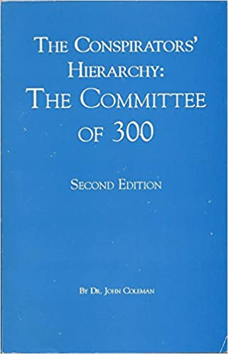 Conspirators Hierarchy The Story Of The Committee Of 300 By John Coleman