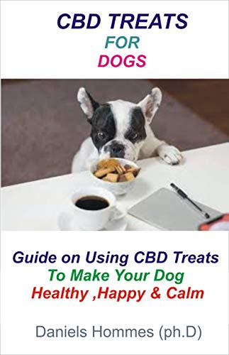 CBD TREATS FOR DOGS: Guide on making your Dog Happy,Healthy and Healed