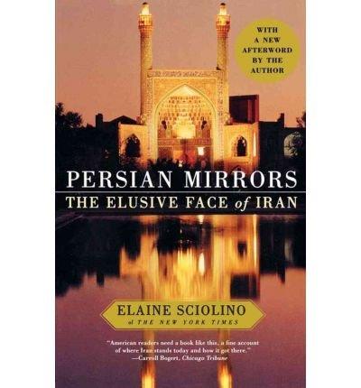 [ Persian Mirrors: The Elusive Face of Iran - Greenlight [ PERSIAN MIRRORS: THE ELUSIVE FACE OF IRAN - GREENLIGHT BY Sciolino, Elaine ( Author ) Sep-01-2005[ PERSIAN MIRRORS: THE ELUSIVE FACE OF IRAN - GREENLIGHT [ PERSIAN MIRRORS: THE ELUSIVE FACE OF IRAN - GREENLIGHT BY SCIOLINO, ELAINE ( AUTHOR ) SEP-01-2005 ] By Sciolino, Elaine ( Author )Sep-01-2005 Paperback By Sciolino, Elaine ( Author ) Paperback 2005 ]