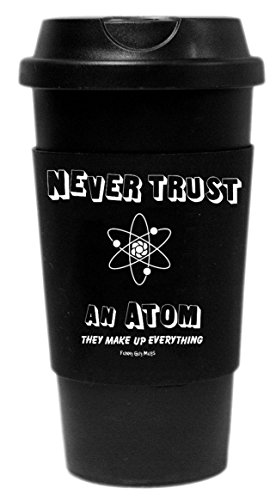 Funny Guy Mugs Never Trust an Atom They Make Up Everything Travel Tumbler With Removable Insulated Silicone Sleeve, Black, 16-Ounce