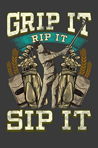 Golfer Wine Caddie - Grip It Rip It Sip It: Funny Golf Golfer Beer Lover Blank Lined Notebook Journal