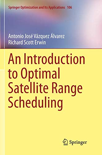 An Introduction to Optimal Satellite Range Scheduling (Springer Optimization and Its Applications) (Introduction To Mathematical Statistics And Its Applications Solutions)