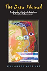 The Open Wound: The Scourge of Racism in Cuba from Colonialism to Communism