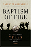 Baptism Of Fire: The Second Battle of Ypres and the Forging of Canada, April 1915