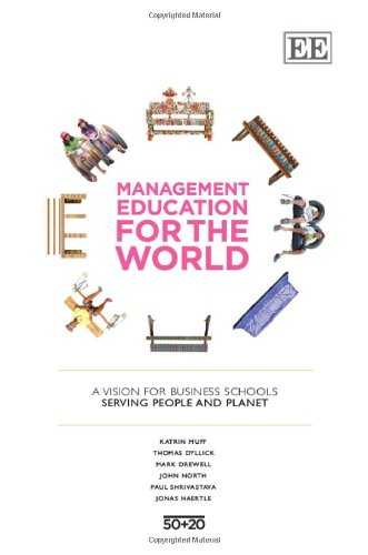 Management Education for the World: A Vision for Business Schools Serving People and Planet (In Association with the GRL