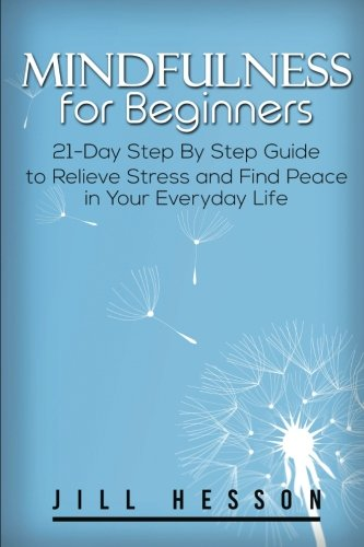 Mindfulness for Beginners: 21-Day Step By Step Guide
