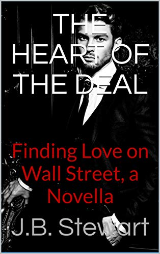 The Heart of the Deal: Finding Love on Wall Street by J.B. Stewart