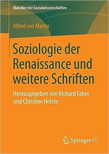 Soziologie der Renaissance und weitere Schriften: Herausgegeben von Richard Faber und Christine Holste Klassiker der Sozialwissenschaften