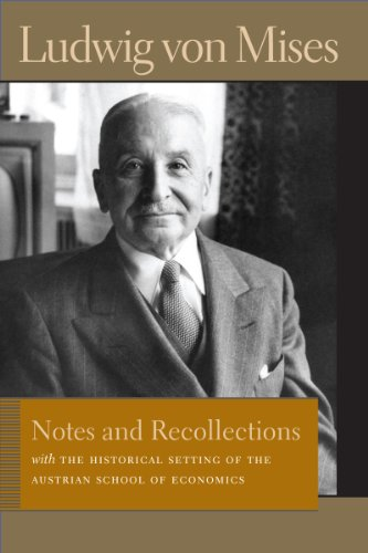 Notes and Recollections: With The Historical Setting of the Austrian School of Economics (Liberty Fund Library of the Works of Ludwig von (Hungary Note)