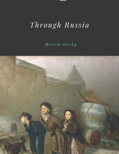 Through Russia By Maxim Gorky Unabridged 1906 Original Version