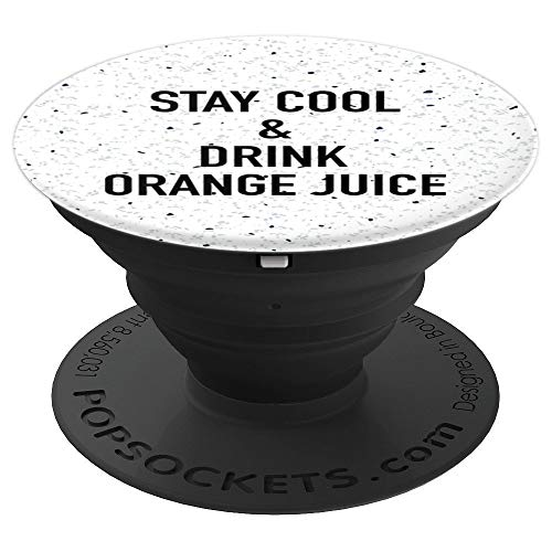 Stay Cool And Drink Orange Juice - PopSockets Grip and Stand for Phones and - Juice Grip