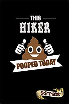 «This Hiker Pooped Today: Sketchbook, Funny Sarcastic Birthday Notebook Journal For Hiking Lovers To Write On»: PDF FB2 978-1731218896