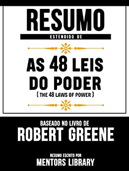 Resumo Estendido De As 48 Leis Do Poder (The 48 Laws Of Power) - Baseado No Livro De Robert Greene por [Library, Mentors]