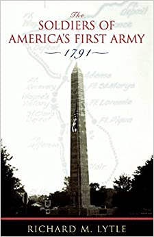 The Soldiers of America's First Army: 1791 by Richard M. Lytle (2004-10-22)