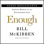 Enough: Setting Limits on Human Genetic Technology | Bill McKibben