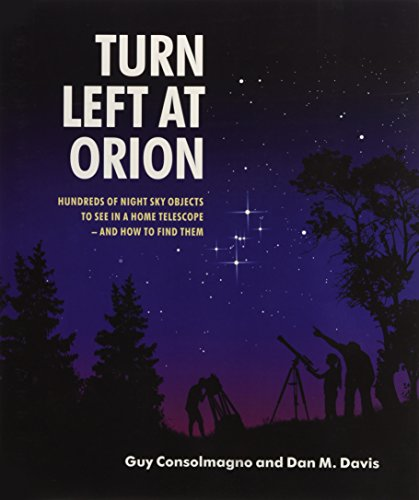 Turn Left at Orion: Hundreds of Night Sky Objects to See in a Home...
