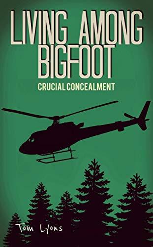 Living Among Bigfoot: Crucial Concealment (A True Story)