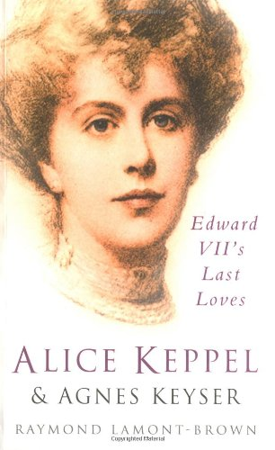 Alice Keppel & Agnes Keyser: Edward VII's Last Loves
