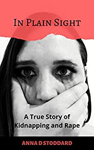 In Plain Sight: A True Story of Kidnapping and Rape (English Edition)