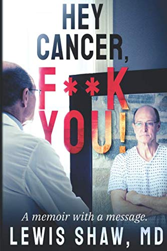 Hey Cancer, F**K You!: A Memoir with a Message