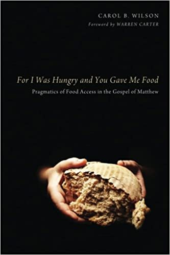 For I Was Hungry and You Gave Me Food  Pragmatics of Food Access in the  Gospel of Matthew  Carol B. Wilson  9781625640468  Amazon.com  Books 8bbc1bdb0d03