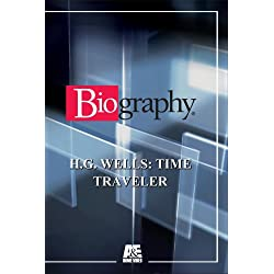 Biography - H.G. Wells: Time Traveler