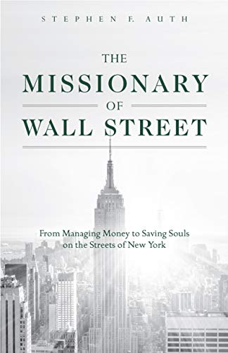 (The Missionary of Wall Street: From Managing Money to Saving Souls on the Streets of New)