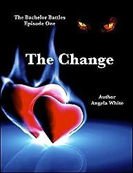 The Change: An Action Adventure Romance (The Bachelor Battles Book 1)
