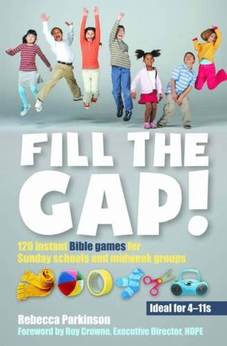 (Fill the Gap!: 120 Instant Bible Games for Sunday Schools and Midweek Groups )