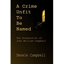 A Crime Unfit To Be Named: The Prosecution of John William Campbell