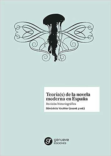 TEORÍA S DE LA NOVELA MODERNA EN ESPAÑA: Revisión historiográfica ...