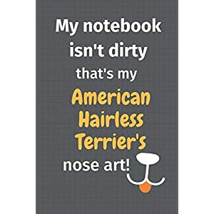 My notebook isn't dirty that's my American Hairless Terrier's nose art: For American Hairless Terrier Dog Fans 19