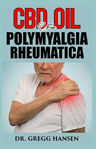 CBD OIL FOR POLYMYALGIA RHEUMATICA: Coping with Prednisone; A Survival Guide to Fighting Polymyalgia Rheumatica and Giant Cell Arteritis with CBD OIL and NATURAL DIET PLAN