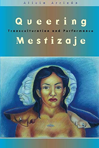 Queering Mestizaje: Transculturation and Performance...