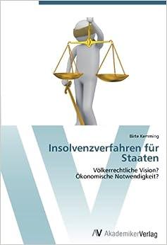 Insolvenzverfahren für Staaten: Völkerrechtliche Vision?Ökonomische Notwendigkeit? (German Edition)