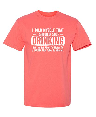 Feelin Good Tees I Told Myself That I Should Stop Drinking Party Humor Sarcastic Funny T Shirt 3XL Coral