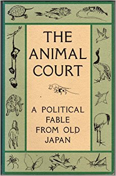 The Animal Court: A Political Fable from Old Japan