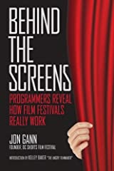 Behind the Screens: Programmers Reveal How Film Festivals Really Work Paperback
