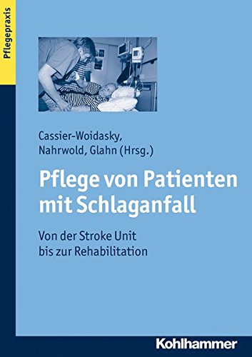 Pflege von Patienten mit Schlaganfall: Von der Stroke Unit bis zur Rehabilitation
