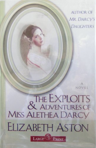 The Exploits & Adventures of Miss Alethea Darcy: A Novel pdf