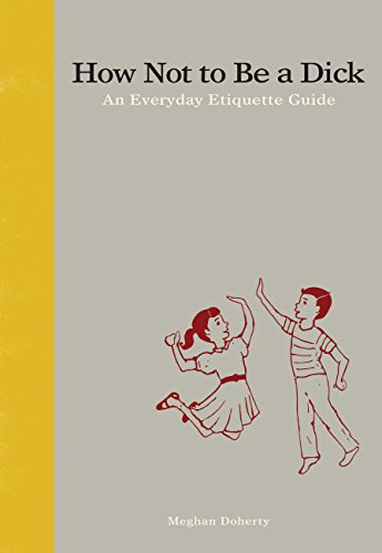 How Not to Be a Dick: An Everyday Etiquette Guide for sale  Delivered anywhere in USA