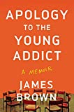 Apology to the Young Addict: A Memoir