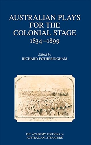 Australian Plays for the Colonial Stage 1834-1899 (Academy Editions of Australian Literature) by University of Queensland Press