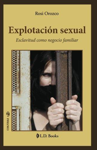 Explotación sexual: Esclavitud como negocio familiar (Conjuras) (Volume 31) (Spanish Edition)